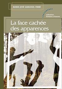 Marie-José Gargouil-Ferré - La face cachée des apparences.