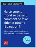 Marie-José Gava - Harcèlement moral au travail : comment se faire aider et obtenir réparation ? 2018 - Médecine du travail, procédures, prud'hommes, poursuites pénales..