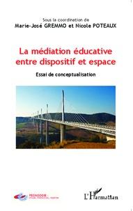 Marie-José Gremmo et Nicole Poteaux - La médiation éducative entre dispositif et espace - Essai de conceptualisation.