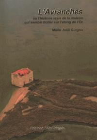 Marie-José Guigou - L'Avranches ou l'histoire vraie de la cabane qui semble flotter sur l'étang de l'Or.