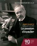 Marie-José Hermant et Philippe Scherpereel - La passion d'épauler - Albert Calmette codécouvreur du BCG.