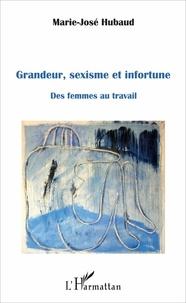 Marie-José Hubaud - Grandeur, sexisme et infortune - Des femmes au travail.
