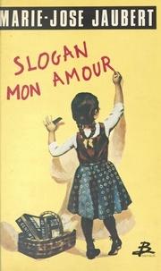 Marie-José Jaubert - Slogan mon amour.