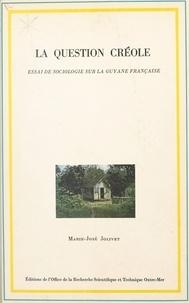 Marie-José Jolivet - La question créole : essai de sociologie sur la Guyane française.
