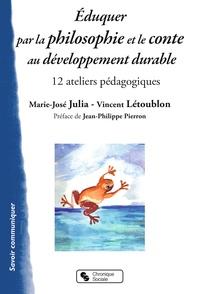 Eduquer par la philosophie et le conte au développement durable- 12 ateliers pédagogiques - Marie-José Julia |
