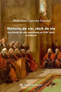 Marie-José Laperche-Fournel - Histoire de vie, récit de vie - Une famille de robe nancéienne au XVIIIe siècle: les Marcol.