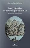 Marie-José Laperche-Fournel - La représentation du massif vosgien - (1670-1870)-Entre réalité et imaginaire.