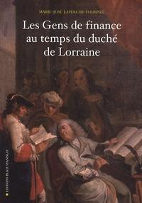 Marie-José Laperche-Fournel - Les Gens de finance au temps du duché de Lorraine - XVIIe-XVIIIe siècle.