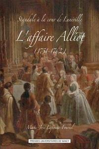 Marie-José Laperche-Fournel - Scandale à la cour de Lunnéville - L'affaire Alliot (1751-1762).