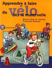 Marie-José Le Calvez et Francine Renard - Apprendre à faire du vélo dès la maternelle.
