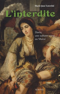 Marie-José Lovérini - L'interdite - Davia, une sultane corse au Maroc.