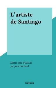 Marie José Malavié et Jacques Pecnard - L'artiste de Santiago.