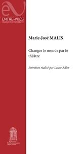 Marie-José Malis - Changer le monde par le théâtre.