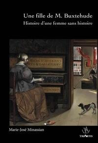 Marie-José Minassian - Une fille de M. Buxtehude - Histoire d'une femme sans histoire.