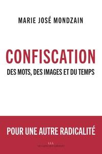 Marie-José Mondzain - Confiscation - Des mots, des images et du temps.