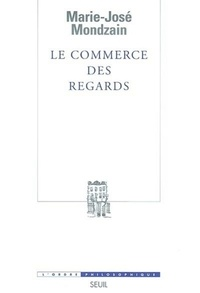 Marie-José Mondzain - Le commerce des regards.