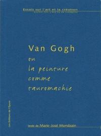 Marie-José Mondzain - Van Gogh ou la peinture comme tauromachie.