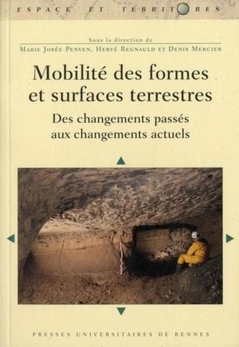 Marie-José Penven et Hervé Regnauld - Mobilité des formes et surfaces terrestres - Des changements passés aux changements actuels.