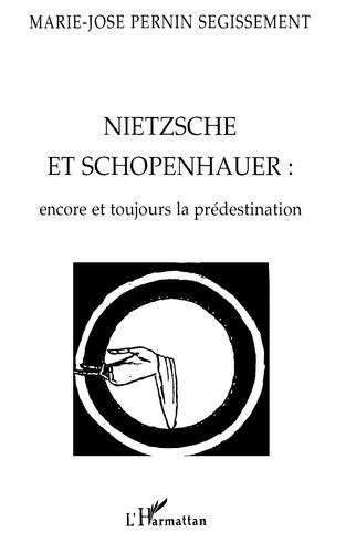 Marie-José Pernin Segissement - NIETZSCHE ET SCHOPENHAUER. - Encore et toujours la prédestination.