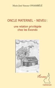 Marie-José Simone Onambélé - Oncle maternel - neveu: une relation privilégiée chez les Ewondo.