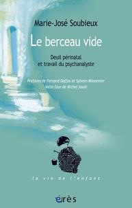 Marie-José Soubieux - Le berceau vide - Deuil périnatal et travail du psychanalyste.