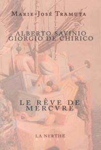 Marie-José Tramuta - Alberto Savinio - Giorgio de Chirico ou Le rêve de Mercure.