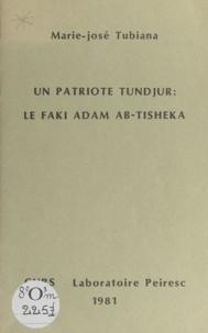 Marie-José Tubiana - Un patriote tundjur : le faki Adam Ab-Tisheka.