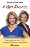 Marie-Josée Arel et Julie Vincelette - L'effet Popcorn - Tome 1, Pour un quotidien qui fait pop ! 52 anecdotes inspirantes et chaleureuses.