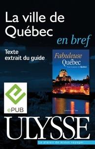 Marie-Josée Béliveau - Fabuleuse Québec - Le ville de Québec en bref.