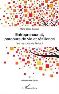 Marie-Josée Bernard - Entrepreneuriat, parcours de vie et résilience - Les ressorts de l'espoir.