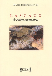 Marie-Josée Christien - Lascaux & autres sanctuaires.