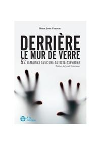 Marie Josée Cordeau - Derrière le mur de verre - 52 semaines avec une autiste Asperger.