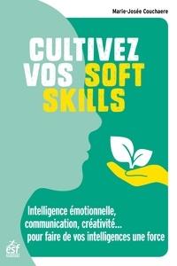 Marie-Josée Couchaere - Cultivez vos soft skills - Intelligence émotionelle, communication, créativité... faire de vos intelligences une force.