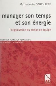 Marie-Josée Couchaere et Lionel Bellenger - Manager son temps et son énergie - L'organisation du temps en équipe.