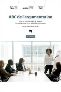 Marie-Josée Drolet et Mireille Lalancette - ABC de l'argumentation - Pour les professionnels de la santé et toute autre personne qui souhaite convaincre.