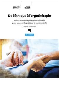 Marie-Josée Drolet et Mélanie Ruest - De l'éthique à l'ergothérapie - Un cadre théorique et une méthode pour soutenir la pratique professionnelle.