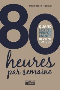 Marie-Josée Michaud - 80 heures par semaine - Quand l'hyperperformance devient toxique.