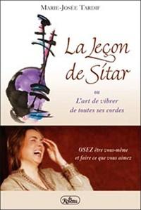 Marie-Josée Tardif - La Leçon de Sitar - Ou L'art de vibrer de toutes ses cordes.