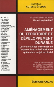 Marie-Joseph Aglaé - Aménagement du territoire et développement durable - Les collectivités françaises de l'espace Amazonie-Caraïbe en quête d'un projet territorial.