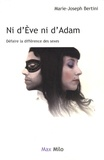 Marie-Joseph Bertini - Ni d'Eve ni d'Adam - Défaire la différence des sexes.