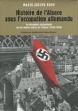 Marie-Joseph Bopp - Histoire de l'Alsace sous l'occupation allemande, 1940 1945.