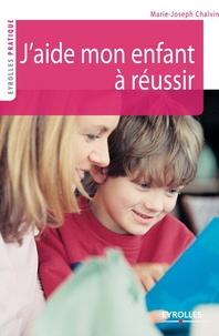 Marie-Joseph Chalvin - Ecole : aidez vos enfants à réussir.