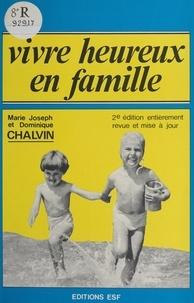 Marie-Joseph Chalvin et Dominique Chalvin - Vivre heureux en famille - Analyse transactionnelle et vie familiale.