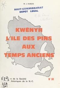 Marie-Joseph Dubois - Kwenyii, l'Île des Pins aux temps anciens.