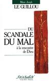 Marie-Joseph Le Guillou - Du scandale du mal à la rencontre de Dieu.