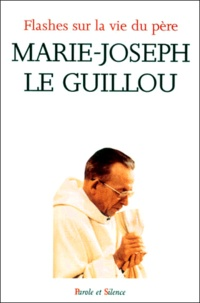Marie-Joseph Le Guillou et  Collectif - Flashes sur la vie du père Marie-Joseph Le Guillou - [textes choisis de Marie-Joseph Le Guillou.