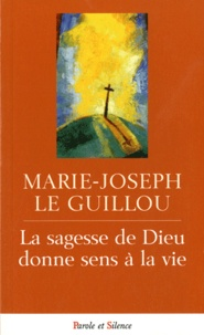 Marie-Joseph Le Guillou - La sagesse de Dieu donne sens à la vie.