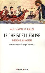 Marie-Joseph Le Guillou - Le Christ et l'Eglise - Théologie du Mystère.