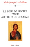 Marie-Joseph Le Guillou - Le Dieu de gloire parle au coeur de l'homme.
