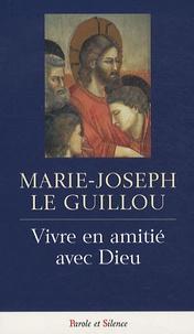 Marie-Joseph Le Guillou - Vivre en amitié avec Dieu.